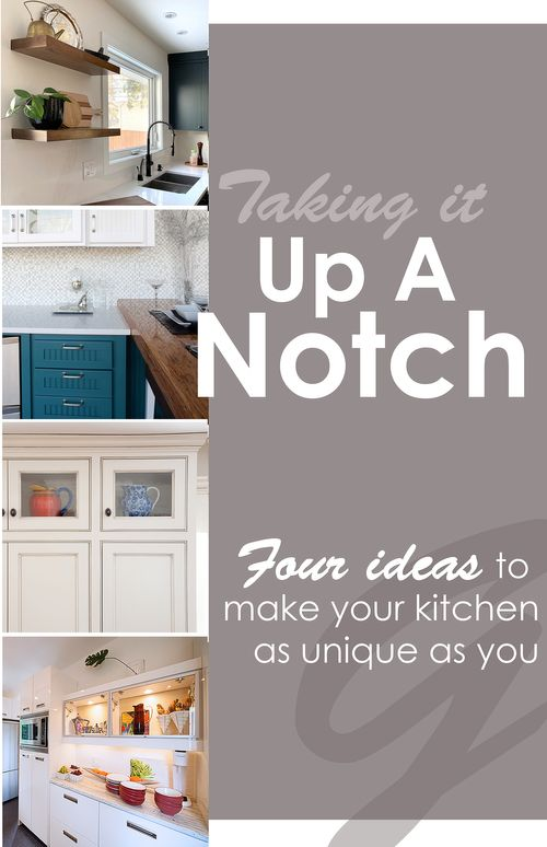 Up a Notch – Four ideas to make your kitchen as unique as you!